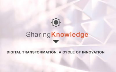 Sharing Knowledge Series – Digital Transformation: A Cycle of Innovation